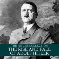 The Hitler Collection: The Rise and Fall of Adolf Hitler - Liam Dale