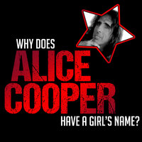 Why does Alice Cooper have a Girl's name? - Alice Cooper,Ed Hall