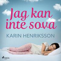 Jag kan inte sova - Karin Henriksson