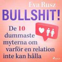 Bullshit! De tio dummaste myterna om varför en relation inte kan hålla - Eva Rusz