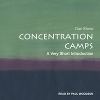 Concentration Camps: A Very Short Introduction - Dan Stone