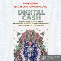 Digital Cash: The Unknown History of the Anarchists, Utopians, and Technologists Who Created Cryptocurrency - Finn Brunton