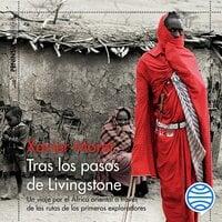 Tras los pasos de Livingstone - Xavier Moret