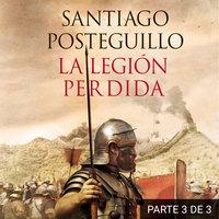 La legión perdida (PARTE 3 DE 3) - Santiago Posteguillo