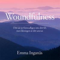 Woundfulness – ditt sår är förmodligen inte ditt fel, men läkningen är ditt ansvar - Emma Inganäs