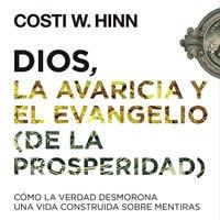 Dios, la avaricia y el Evangelio (de la prosperidad) - Costi W. Hinn