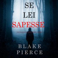 Se lei sapesse - Blake Pierce