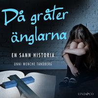 Då gråter änglarna: En sann historia - Unni Wenche Tandberg