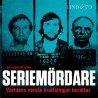 Seriemördare: Världens värsta brottslingar berättar - Christopher Berry-Dee