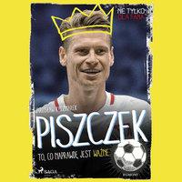 Piszczek - To, co naprawdę jest ważne - Jarosław Kaczmarek