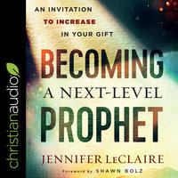 Becoming a Next-Level Prophet - Jennifer LeClaire