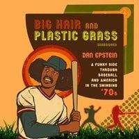 Big Hair and Plastic Grass - Dan Epstein
