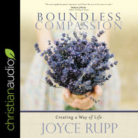 Boundless Compassion: Creating a Way of Life - Joyce Rupp