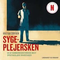 Sygeplejersken - En af Danmarkshistoriens mest spektakulære drabssager - Kristian Corfixen