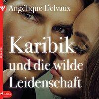 Edition Érotique - Buch 5: Karibik und die wilde Leidenschaft - Angélique Delvaux