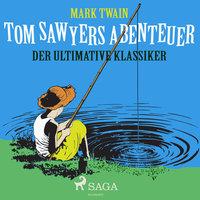 Tom Sawyers Abenteuer - Der ultimative Klassiker - Mark Twain