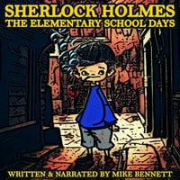 Sherlock Holmes: The Elementary School Days - Mike Bennett