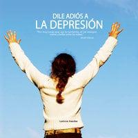 Dile Adiós a la Depresión - Leticia Hasibe
