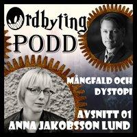 Ordbyting 01 - Mångfald och dystopi med Anna Jakobsson Lund - Marcus Olausson