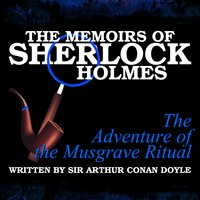 The Memoirs of Sherlock Holmes - The Adventure of the Musgrave Ritual - Sir Arthur Conan Doyle