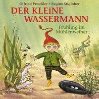 Der kleine Wassermann - Frühling im Mühlenweiher - Otfried Preußler, Martin Freitag, Tania Freitag