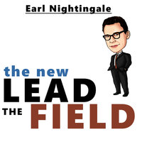 The New Lead the Field - Earl Nightingale
