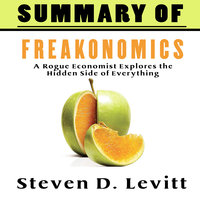 A Summary of Freakonomics - Steven D. Levitt's