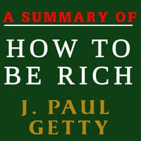 A Summary of How to Be Rich - J. Paul Getty