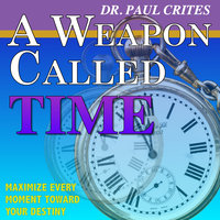 A Weapon Called Time - Dr. Paul Crites