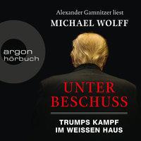 Unter Beschuss: Trumps Kampf im Weißen Haus - Michael Wolff