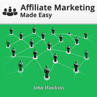 Affiliate Marketing Made Easy - John Hawkins