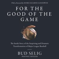 For the Good of the Game: The Inside Story of the Surprising and Dramatic Transformation of Major League Baseball - Bud Selig