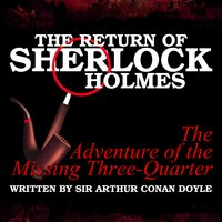 The Return of Sherlock Holmes - The Adventure of the Missing Three-Quarter - Sir Arthur Conan Doyle