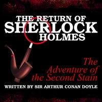 The Return of Sherlock Holmes - The Adventure of the Second Stain - Sir Arthur Conan Doyle