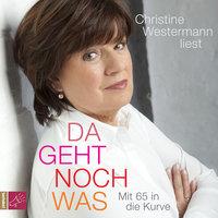 Da geht noch was: Mit 65 in die Kurve - Christine Westermann