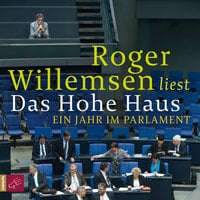 Das Hohe Haus: Ein Jahr im Parlament - Roger Willemsen