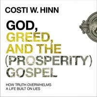 God, Greed, and the (Prosperity) Gospel - Costi W. Hinn