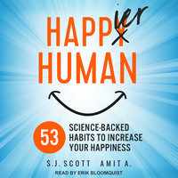 Happier Human: 53 Science-backed Habits to Increase Your Happiness - S.J. Scott,A. Amit