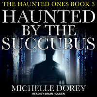 Haunted by the Succubus - Michelle Dorey