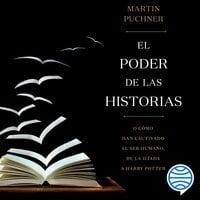 El poder de las historias - Martin Puchner