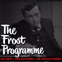 The Frost Programme 1967 - Sir Oswald Mosely, Sir David Frost, Emil Savundra, Ian Smith