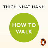 How To Walk - Thich Nhat Hanh