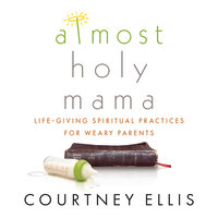 Almost Holy Mama - Courtney Ellis