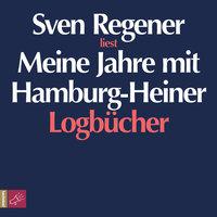 Meine Jahre mit Hamburg-Heiner: Logbücher - Sven Regener