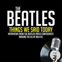 Things We Said Today - Previously Unreleased Interviews - John Lennon, Paul McCartney, Ringo Starr, George Harrison, Jean Morris, Larry Kane