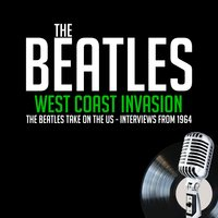 West Coast Invasion - Previously Unreleased Interviews - John Lennon, Derek Taylor, Paul McCartney, Ringo Starr, George Harrison, Larry Kane, Edwin Timan