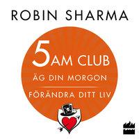 5 AM CLUB: Äg din morgon, förändra ditt liv - Robin Sharma