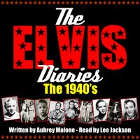 The Elvis Diaries - The 1940's - Aubrey Malone