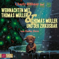 Weihnachten mit Thomas Müller & Thomas Müller und der Zirkusbär - Karen Duve