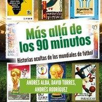 Más allá de los 90 minutos - Edgar Rodríguez, Andrés Alba, Santiago Torres